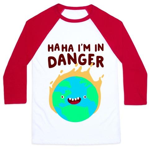 Ha ha I'm in Danger Earth Baseball Tee