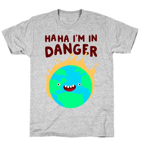 Ha ha I'm in Danger Earth T-Shirt