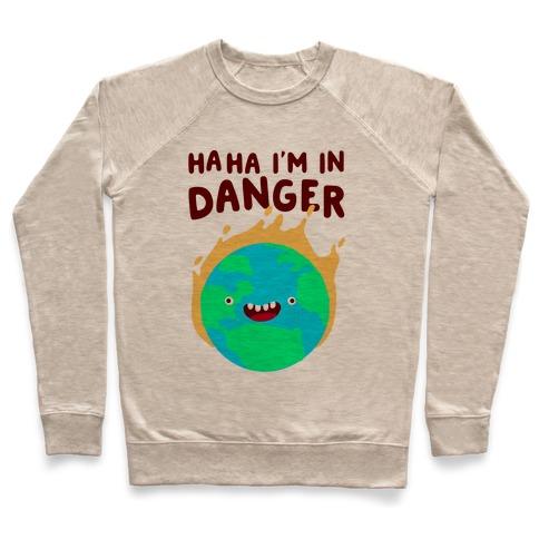 Ha ha I'm in Danger Earth Pullover
