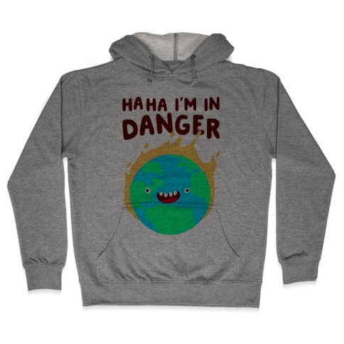 Ha ha I'm in Danger Earth Hooded Sweatshirt