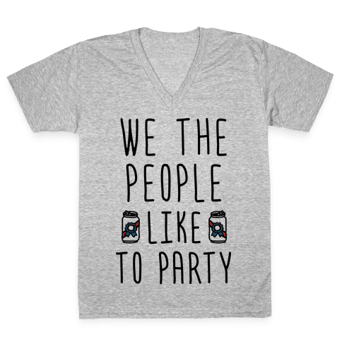 We The People Like To Party V-Neck Tee Shirt