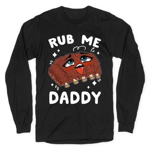 Rub Me Daddy Long Sleeve T-Shirt