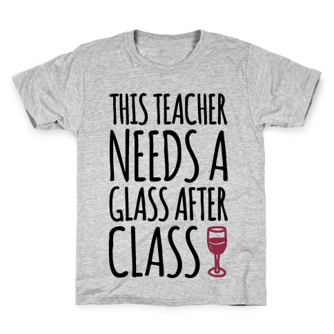 This Teacher Needs A Glass After Class Kids T-Shirt