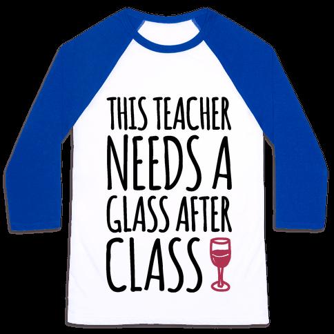 This Teacher Needs A Glass After Class Baseball Tee