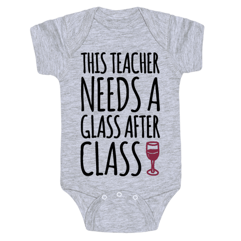 This Teacher Needs A Glass After Class Baby Onesy