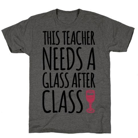 This Teacher Needs A Glass After Class T-Shirt