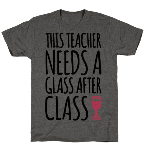 This Teacher Needs A Glass After Class T-Shirt