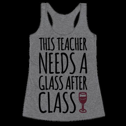 This Teacher Needs A Glass After Class Racerback Tank Top
