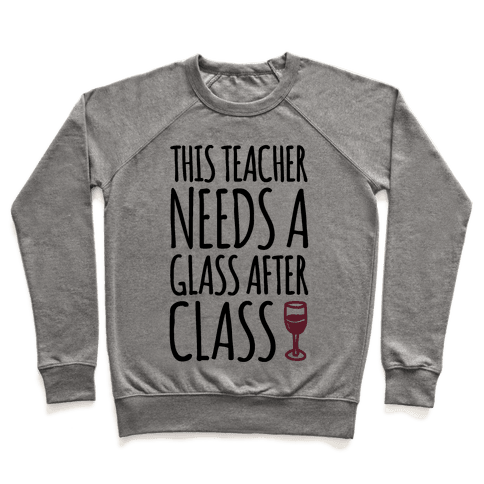This Teacher Needs A Glass After Class Pullover