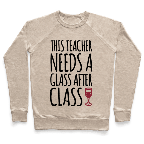 This Teacher Needs A Glass After Class Pullover