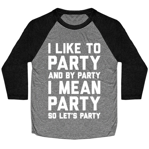 I Like To Party And By Party I Mean Party Baseball Tee