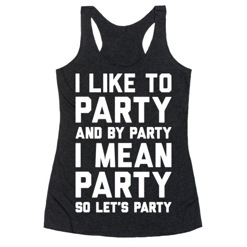 I Like To Party And By Party I Mean Party Racerback Tank Top