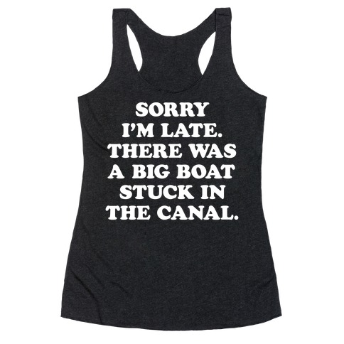 Sorry I'm Late There Was A Big Boat Stuck In The Canal Racerback Tank Top