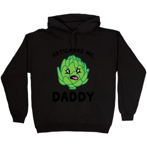 Artichoke Me, Daddy Hooded Sweatshirt