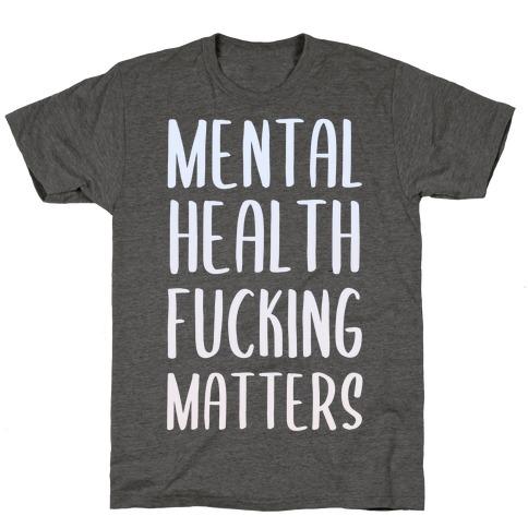 Mental Health F***ing Matters T-Shirt