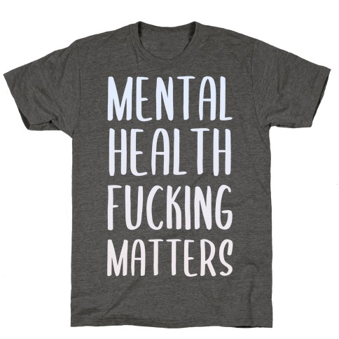Mental Health F***ing Matters T-Shirt