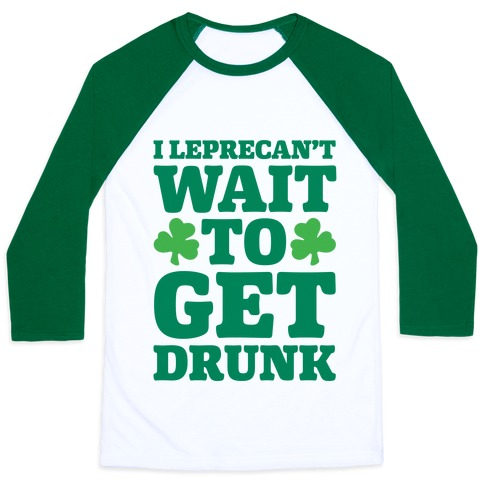 I Leprecan't Wait to Get Drunk White Print Baseball Tee