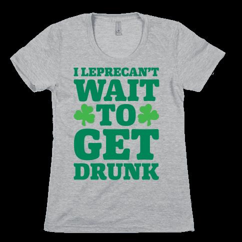 I Leprecan't Wait to Get Drunk White Print Womens T-Shirt