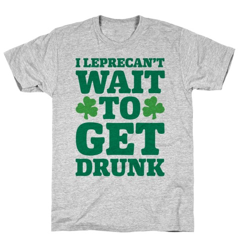 I Leprecan't Wait to Get Drunk White Print T-Shirt