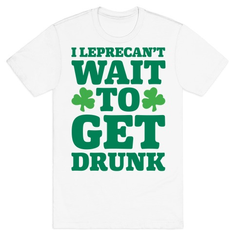 I Leprecan't Wait to Get Drunk White Print T-Shirt