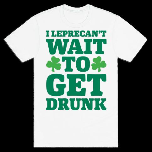 I Leprecan't Wait to Get Drunk White Print Mens/Unisex T-Shirt