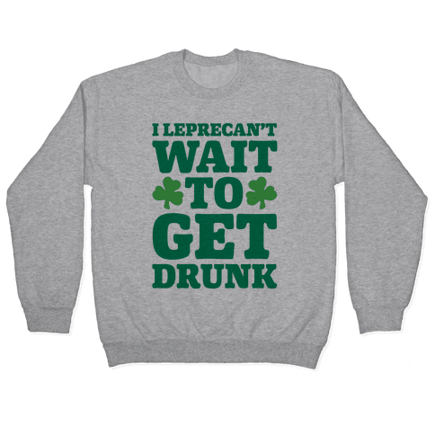 I Leprecan't Wait to Get Drunk White Print Pullover