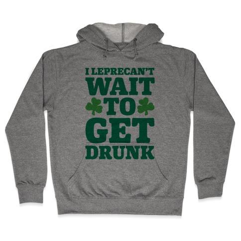 I Leprecan't Wait to Get Drunk White Print Hooded Sweatshirt