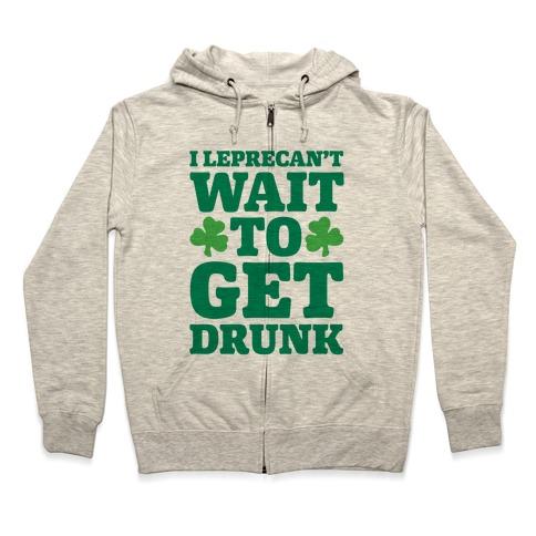 I Leprecan't Wait to Get Drunk White Print Zip Hoodie