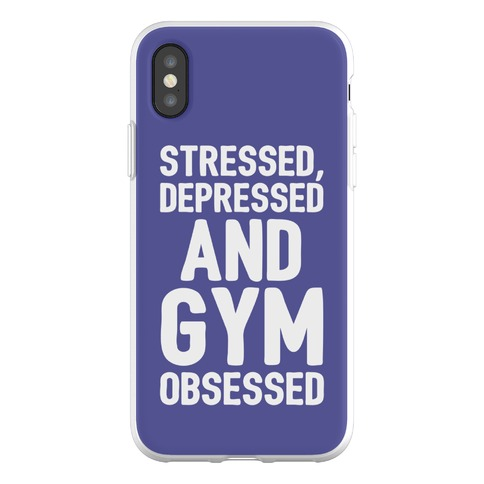 Stressed Depressed and Gym Obsessed Phone Flexi-Case