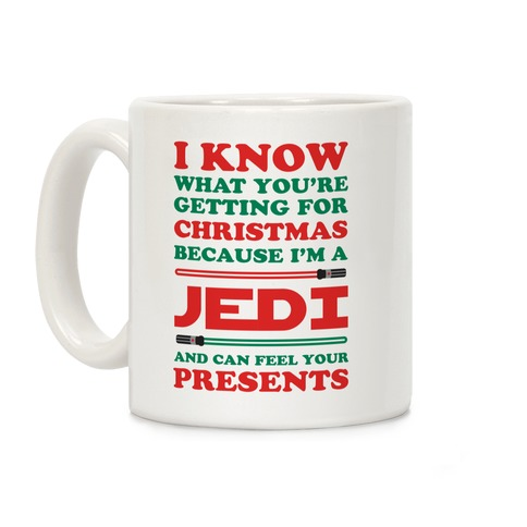 I Know What You're Getting For Christmas Because I Am A Jedi and I Can Feel Your Presents Coffee Mug