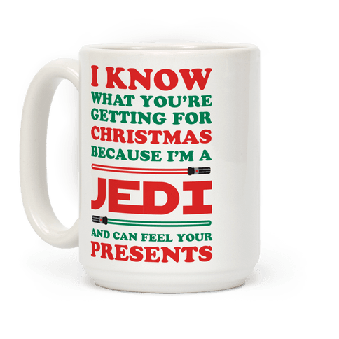 I Know What Youre Getting For Christmas Because I Am A Jedi and I Can Feel Your Presents
