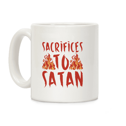 Sacrifices To Satan  Coffee Mug