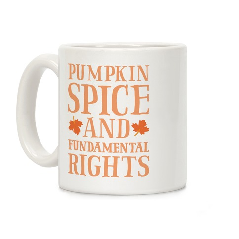 Pumpkin Spice And Fundamental Rights Coffee Mug