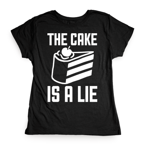 The Cake Is A Lie Womens T-Shirt