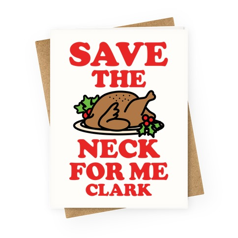 Save the Neck For Me Clark Greeting Card