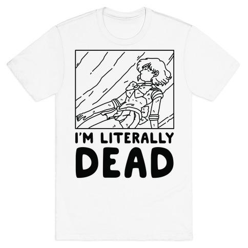 I'm Literally Dead Sailor Mercury T-Shirt