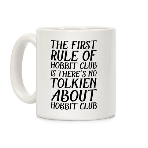 The First Rule Of Hobbit Club Is There's No Tolkien About Hobbit Club  Coffee Mug