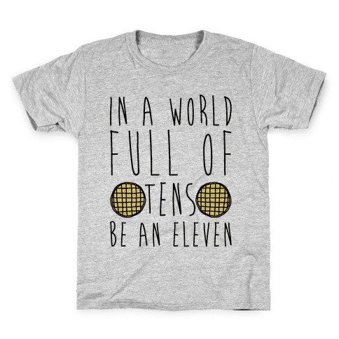 In a World Full of Tens Be an Eleven Parody Kids T-Shirt