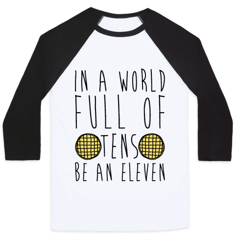 In a World Full of Tens Be an Eleven Parody Baseball Tee