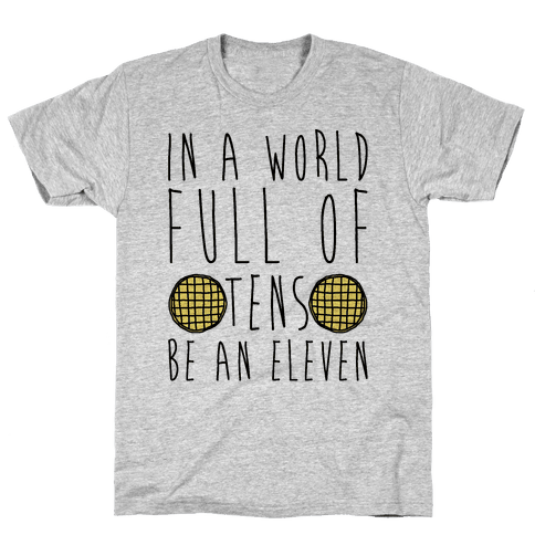 In a World Full of Tens Be an Eleven Parody Mens T-Shirt