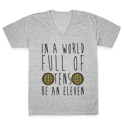 In a World Full of Tens Be an Eleven Parody V-Neck Tee Shirt