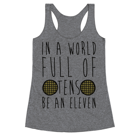 In a World Full of Tens Be an Eleven Parody Racerback Tank Top