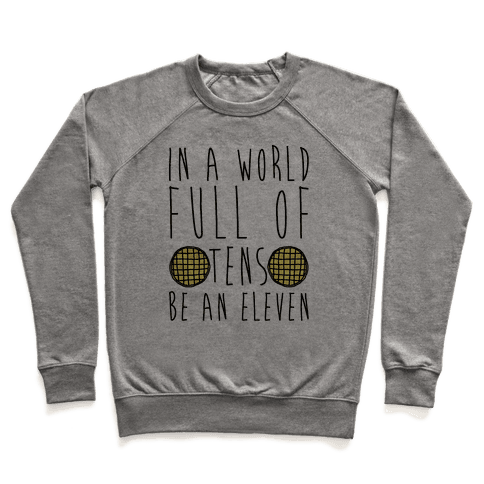 In a World Full of Tens Be an Eleven Parody Pullover