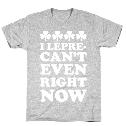 I Lepre-can't Even Right Now T-Shirt