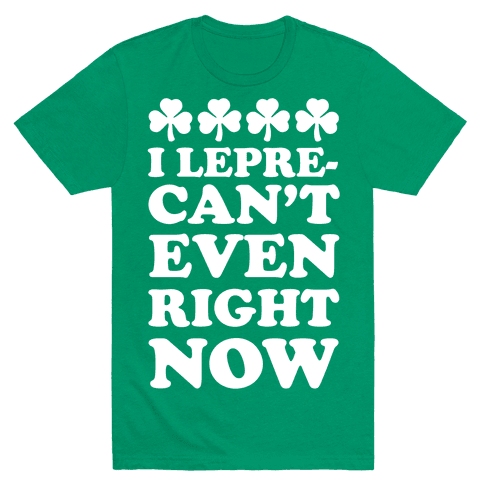 I Lepre-can't Even Right Now Mens T-Shirt