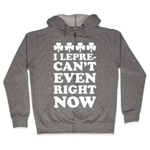 I Lepre-can't Even Right Now Zip Hoodie