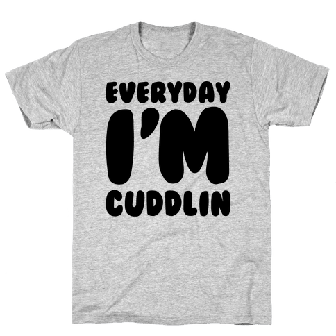Everyday I'm Cuddlin' Mens T-Shirt