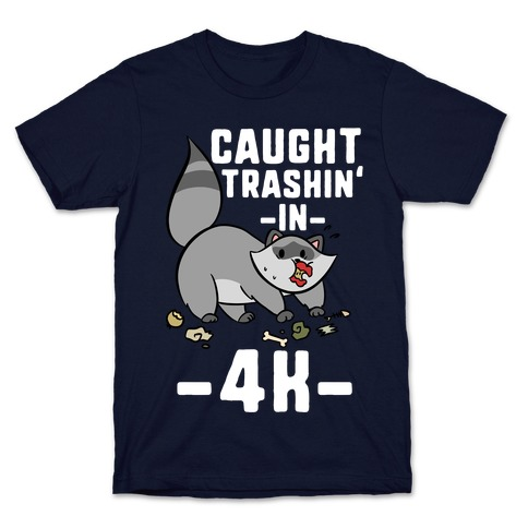 Caught Trashin' In 4k T-Shirt