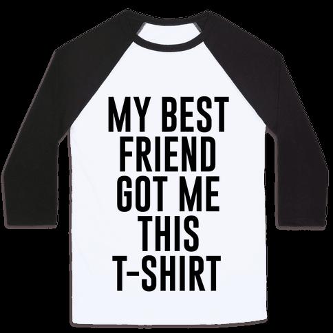 My Best Friend Got Me This T-shirt Baseball Tee