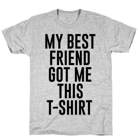 d77cf19d3c7 My Best Friend Got Me This T-shirt T-Shirt